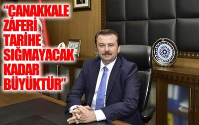 'ÇANAKKALE ZAFERİ TARİHE SIĞMAYACAK KADAR BÜYÜKTÜR'