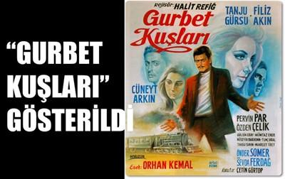 'GURBET KUŞLARI' GÖSTERİLDİ
