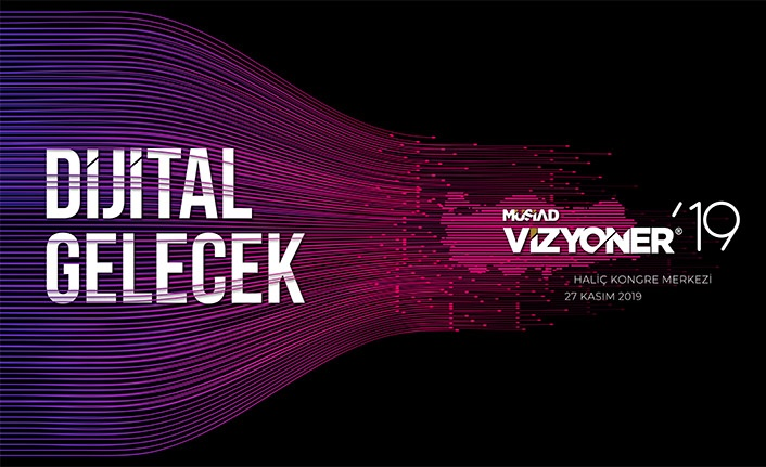 """""""Dijital Gelecek"""" Vizyoner'19 zirvesinde başlıyor"""