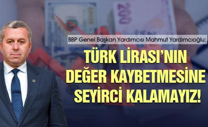 """""""Türk Lirası'nın değer kaybetmesine seyirci kalamayız!"""""""