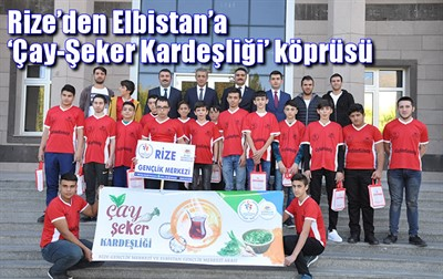 RİZE'DEN ELBİSTAN'A 'ÇAY-ŞEKER KARDEŞLİĞİ' KÖPRÜSÜ