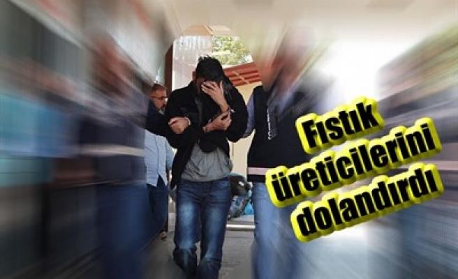 FISTIK ÜRETİCİLERİNİ DOLANDIRDI