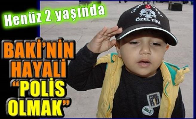 BAKİ'NİN HAYALİ 'POLİS OLMAK'