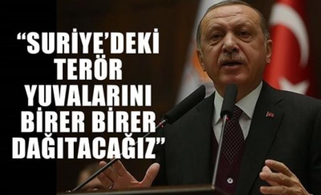 'SURİYE'DEKİ TERÖR YUVALARINI BİRER BİRER DAĞITACAĞIZ'