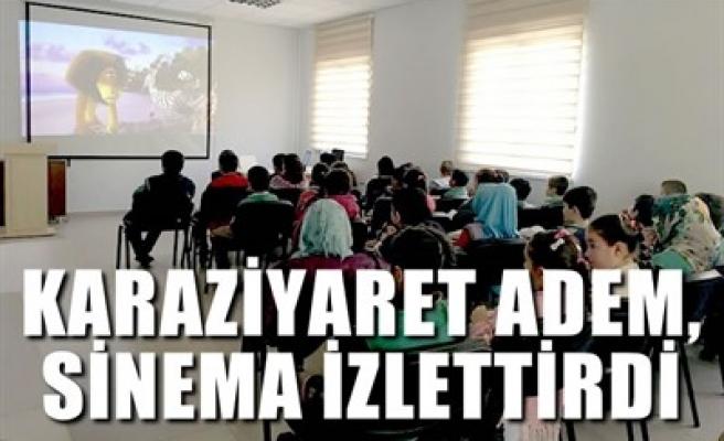KARAZİYARET ADEM, SİNEMA İZLETTİRDİ