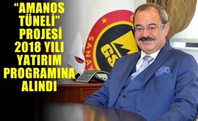 'AMANOS TÜNELİ' PROJESİ 2018 YILI YATIRIM PROGRAMINA ALINDI