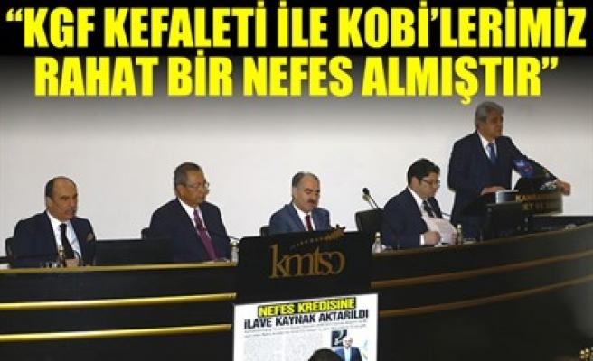'KGF KEFALETİ İLE KOBİ'LERİMİZ RAHAT BİR NEFES ALMIŞTIR'