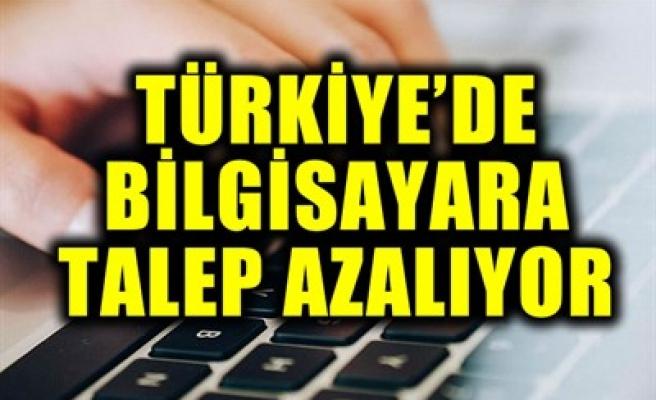 TÜRKİYE'DE BİLGİSAYARA TALEP AZALIYOR