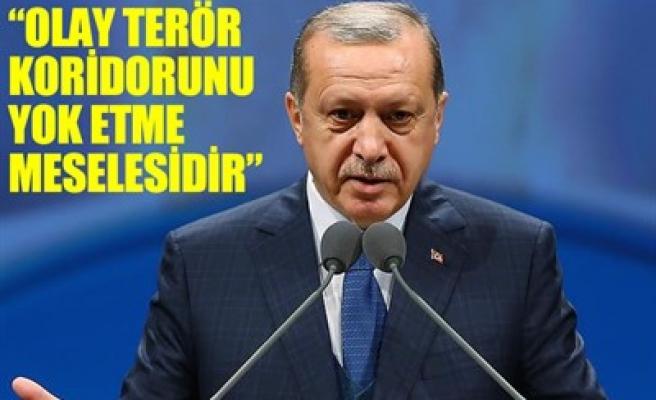 'OLAY TERÖR KORİDORUNU YOK ETME MESELESİDİR'