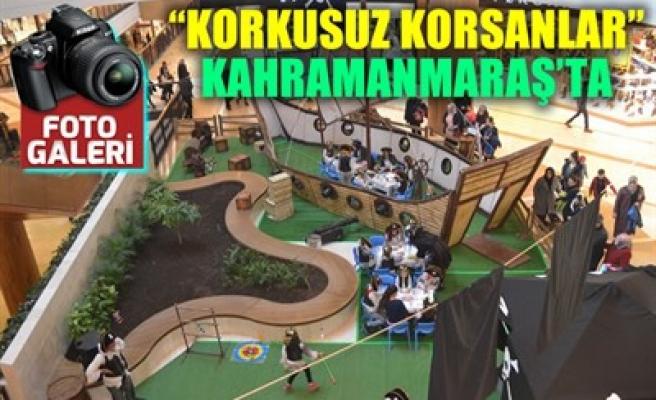 'KORKUSUZ KORSANLAR' KAHRAMANMARAŞ'TA
