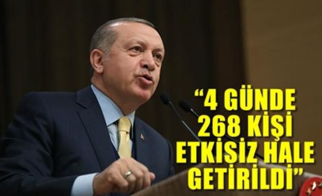 '4 GÜNDE 268 KİŞİ ETKİSİZ HALE GETİRİLDİ'