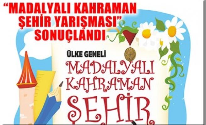 'MADALYALI KAHRAMAN ŞEHİR YARIŞMASI' SONUÇLANDI