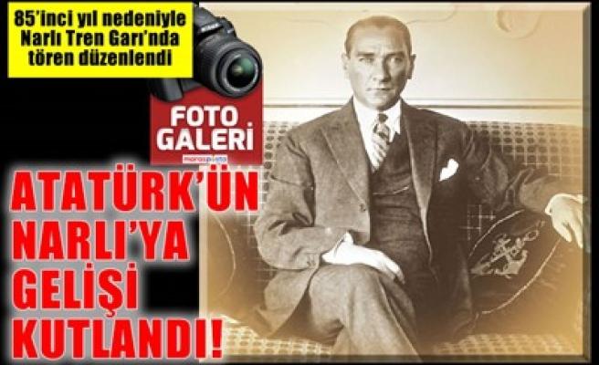 ATATÜRK'ÜN NARLI'YA GELİŞİ KUTLANDI!