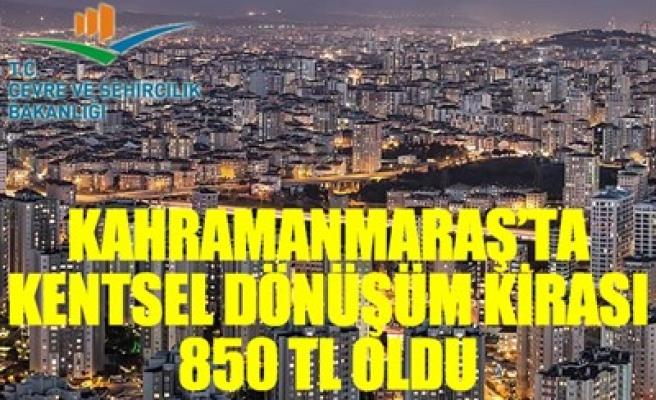 KAHRAMANMARAŞ'TA KENTSEL DÖNÜŞÜM KİRASI 850 TL OLDU