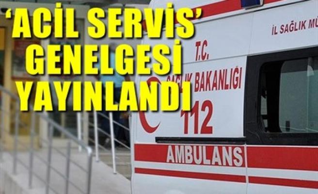 'ACİL SERVİS' GENELGESİ YAYINLANDI