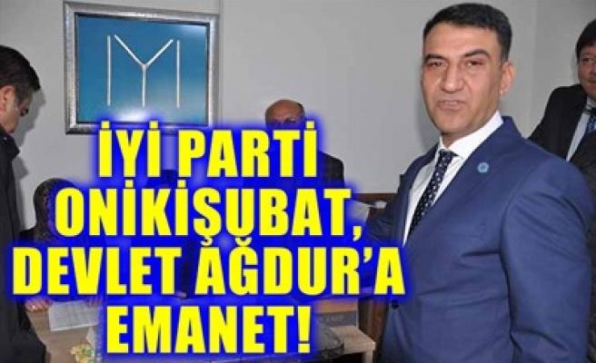 İYİ PARTİ ONİKİŞUBAT, DEVLET AĞDUR'A EMANET!