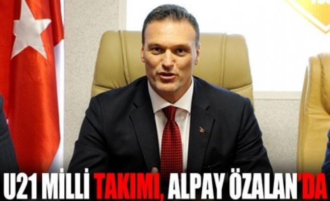 U21 MİLLİ TAKIMI, ALPAY ÖZALAN'DA