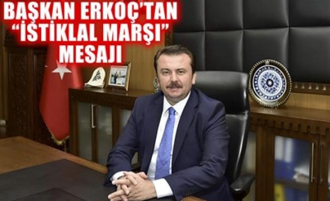 BAŞKAN ERKOÇ'TAN 'İSTİKLAL MARŞI' MESAJI