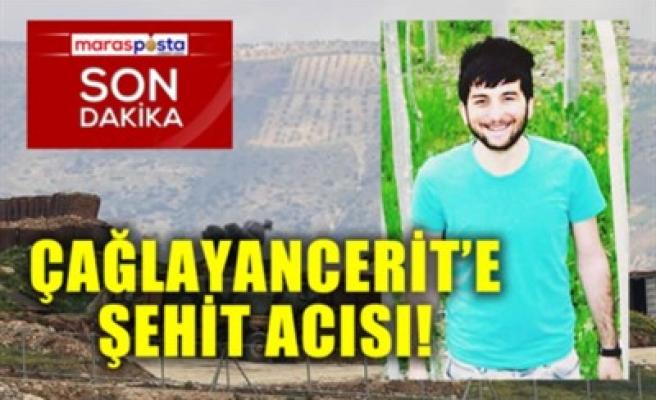 ÇAĞLAYANCERİT'E ŞEHİT ACISI!