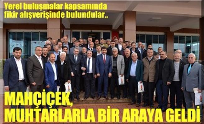 MAHÇİÇEK, MUHTARLARLA BİR ARAYA GELDİ