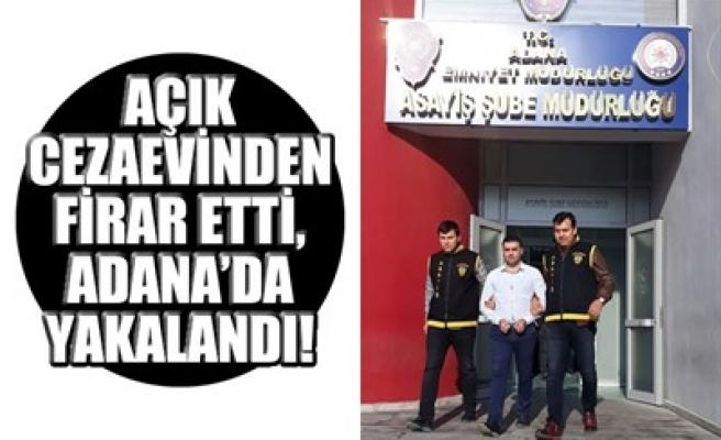 AÇIK CEZAEVİNDEN FİRAR ETTİ, ADANA'DA YAKALANDI!