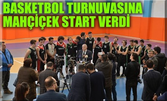 BASKETBOL TURNUVASINA MAHÇİÇEK START VERDİ