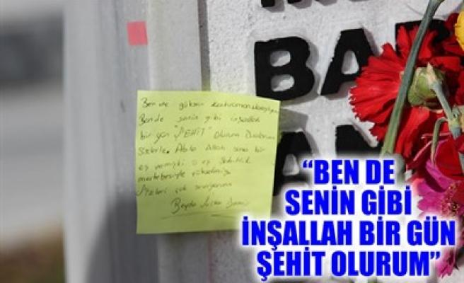 'BEN DE SENİN GİBİ İNŞALLAH BİR GÜN ŞEHİT OLURUM'