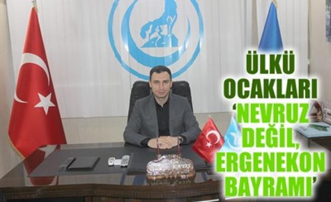 ÜLKÜ OCAKLARI 'NEVRUZ DEĞİL, ERGENEKON BAYRAMI'