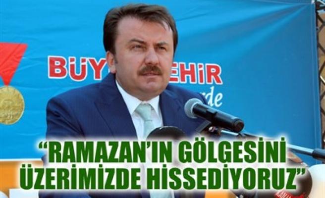 'RAMAZAN'IN GÖLGESİNİ ÜZERİMİZDE HİSSEDİYORUZ'