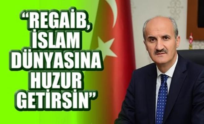 'REGAİB, İSLAM DÜNYASINA HUZUR GETİRSİN'
