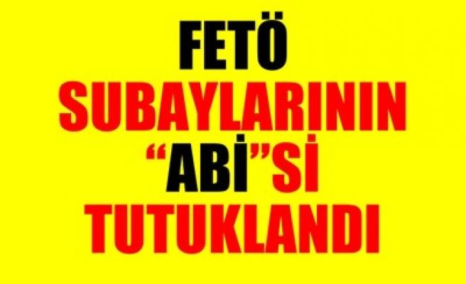 FETÖ SUBAYLARININ 'ABİ'Sİ TUTUKLANDI