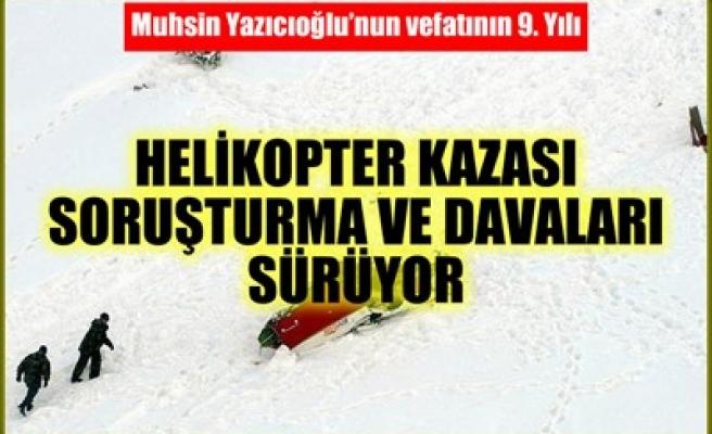 HELİKOPTER KAZASI SORUŞTURMA VE DAVALARI SÜRÜYOR