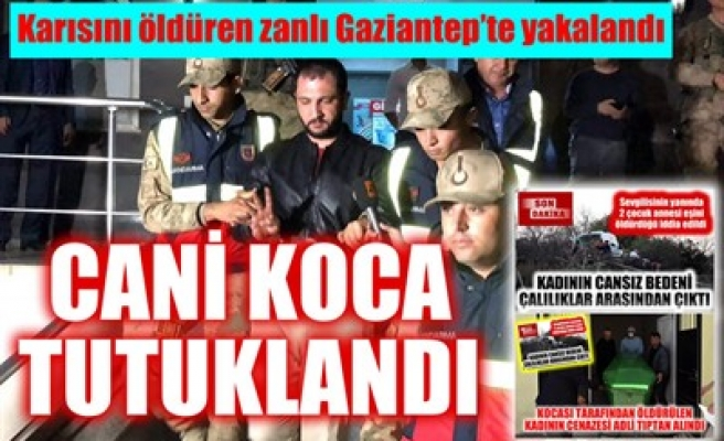 CANİ KOCA TUTUKLANDI