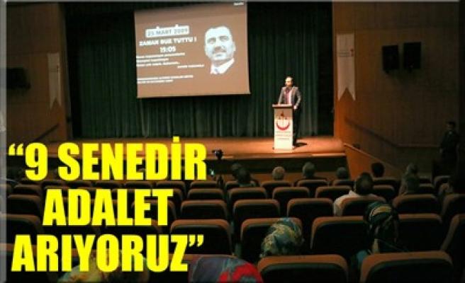 '9 SENEDİR ADALET ARIYORUZ'
