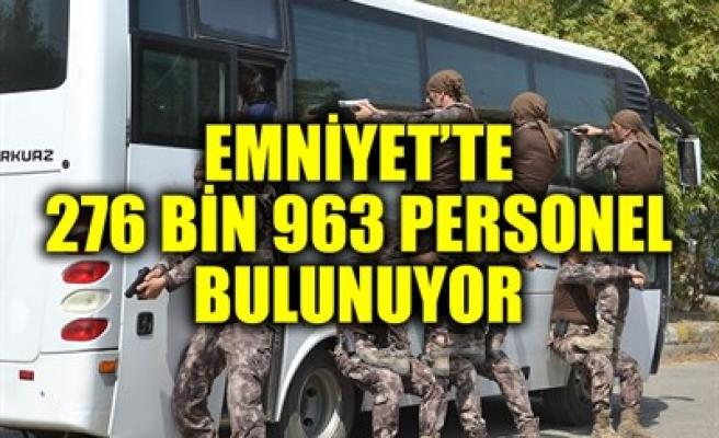 EMNİYET'TE 276 BİN 963 PERSONEL BULUNUYOR