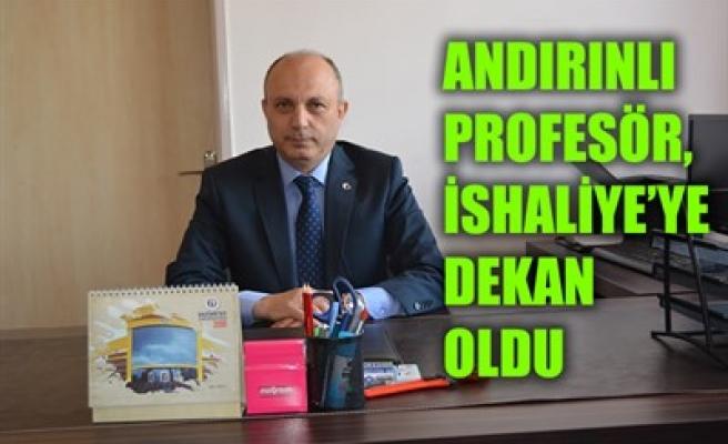 ANDIRINLI PROFESÖR, İSHALİYE'YE DEKAN OLDU
