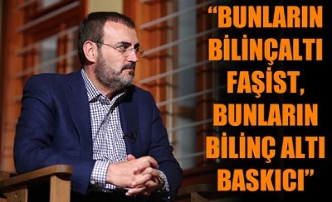 'BUNLARIN BİLİNÇALTI FAŞİST, BUNLARIN BİLİNÇ ALTI BASKICI'