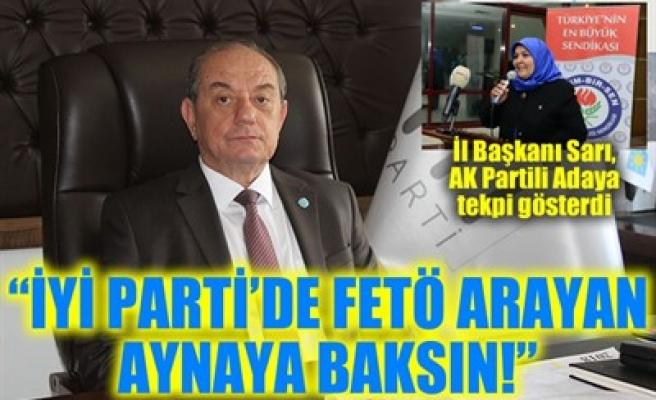 'İYİ PARTİ'DE FETÖ ARAYAN AYNAYA BAKSIN!'
