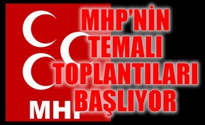 MHP'NİN TEMALI TOPLANTILARI BAŞLIYOR