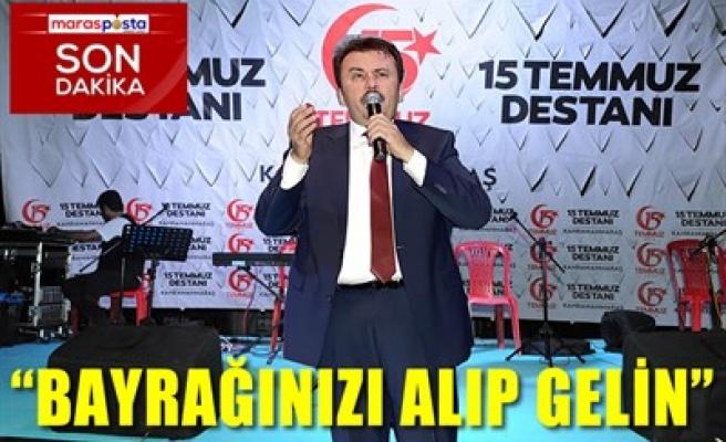 'BAYRAĞINIZI ALIP GELİN'