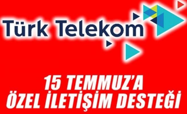 TÜRK TELEKOM'DAN 15 TEMMUZ'A ÖZEL İLETİŞİM DESTEĞİ
