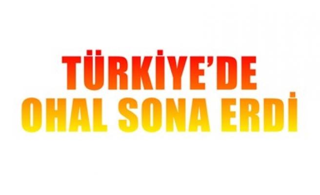 TÜRKİYE'DE OHAL SONA ERDİ