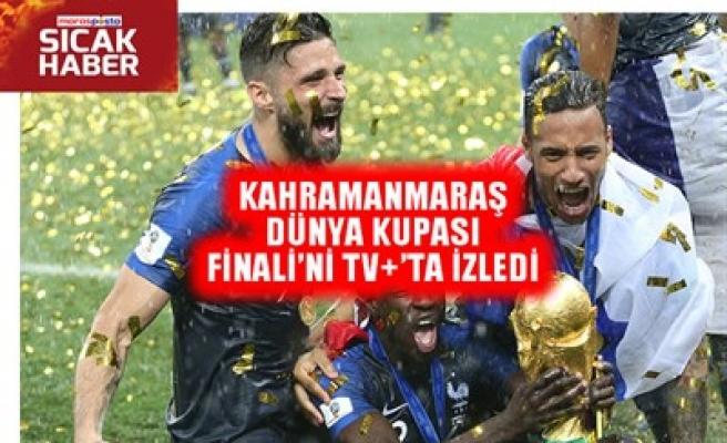 KAHRAMANMARAŞ DÜNYA KUPASI FİNALİ'Nİ TV+'TA İZLEDİ