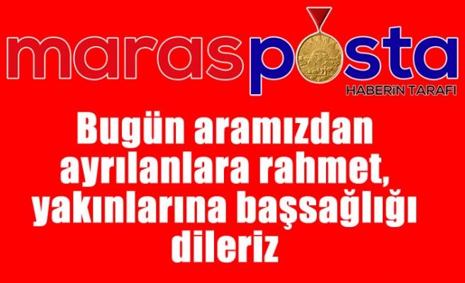 Kahramanmaraş'ta bugün ahirete intikal edenlerin listesi