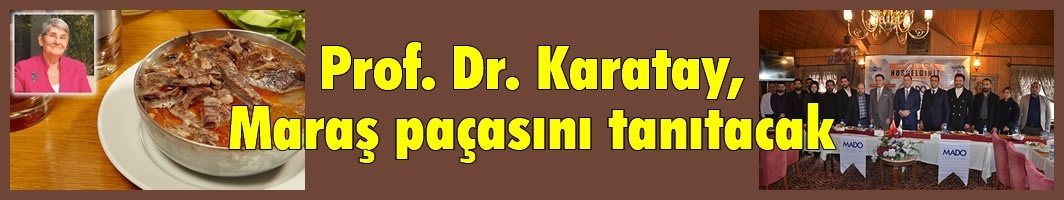 Prof. Dr. Karatay, Maraş paçasını tanıtacak