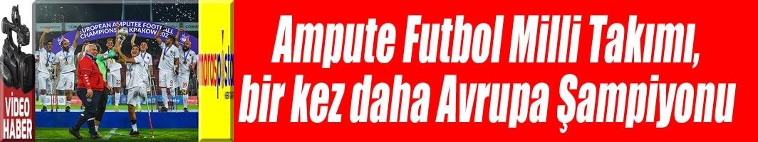 Ampute Futbol Milli Takımı, bir kez daha Avrupa Şampiyonu