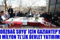 DÜZBAĞ SUYU İÇİN GAZİANTEP'TE 1 MİLYON TL'LİK DEVLET YATIRIMI