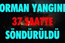 ORMAN YANGINI 37 SAATTE SÖNDÜRÜLDÜ