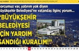 """""""Büyükşehir belediyesi için yardım sandığı..."""