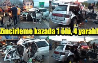 ZİNCİRLEME KAZADA 1 ÖLÜ, 4 YARALI!